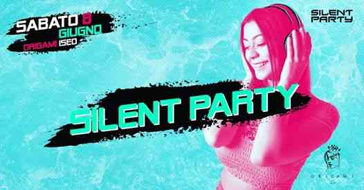 ☊ Silent Party® ☊ Origami, Iseo ☊ Ingresso Libero ☊ 8.6 eventi Iseo eventi BS