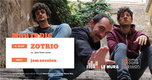 Zotrio • Roma Groove Session at Le Mura MAR 19 DIC eventi Roma eventi Roma