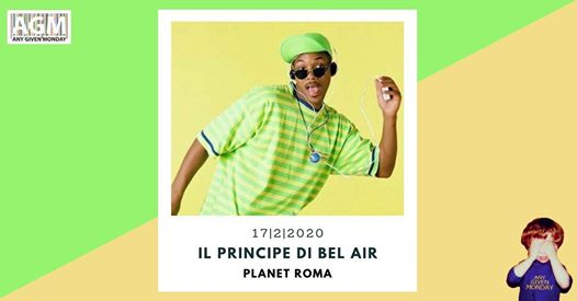 Any Given Monday | Il Principe Di Bel Air - Planet Roma eventi Roma eventi Roma