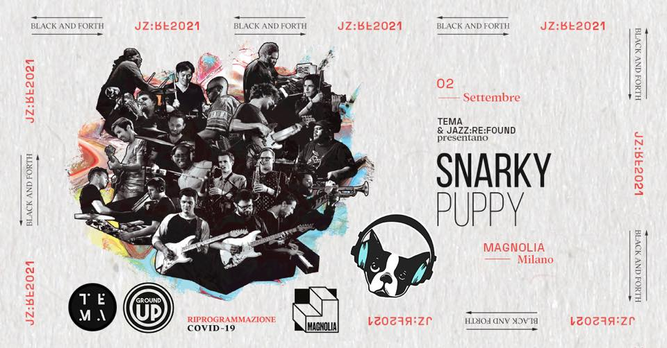 Snarky Puppy ● Magnolia ● Tema & Jazz:Re:Found x BlackandForth eventi Torino eventi Torino