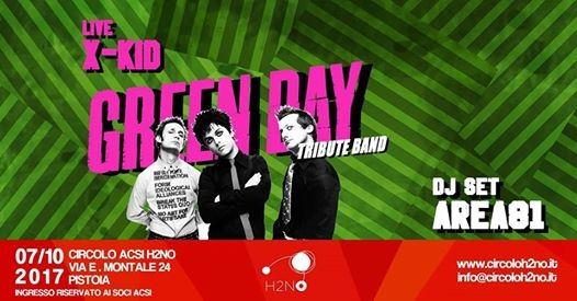 X-KID tribute GREEN DAY in concerto+AREA 81 DJ Set@h2no Pistoia eventi Pistoia eventi PT
