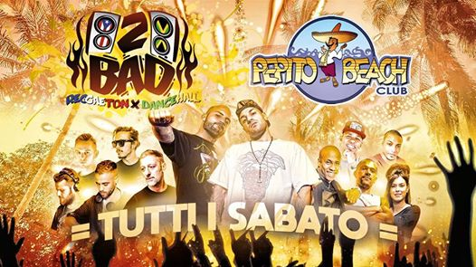 SAB 9: 2BAD 100%Reggaeton @Pepito Beach by Dirty Mo' eventi Pescara eventi PE