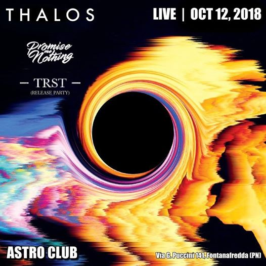 12.10 | Thalos, Promise me Nothing, TRST live in Astro eventi Fontanafredda eventi PN