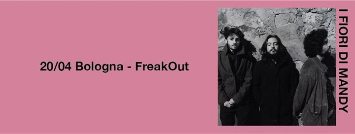 Up to You! /// I Fiori di Mandy, Opening Act OiO:P | Freakout eventi Bologna eventi BO