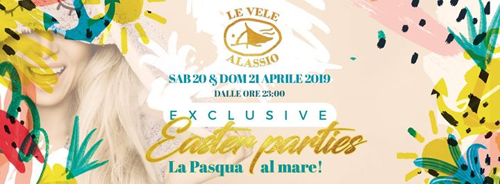 Sab 20 & Dom 21 Aprile: Exclusive Easter Parties 2019 at Le Vele eventi Alassio eventi SV