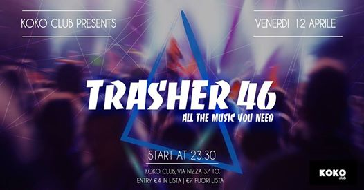 Trasher46 All The Music You Need // Koko Club // Ven 12 Apr eventi Torino eventi TO