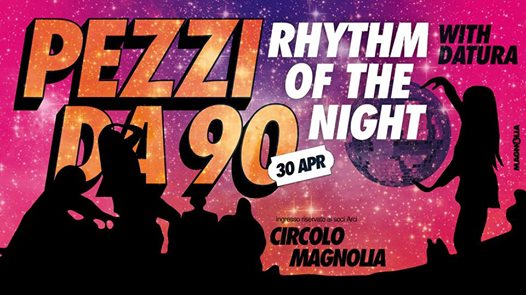 Magnolia presenta: PEZZI da '90 • Rhythm of the Night eventi Segrate eventi MI