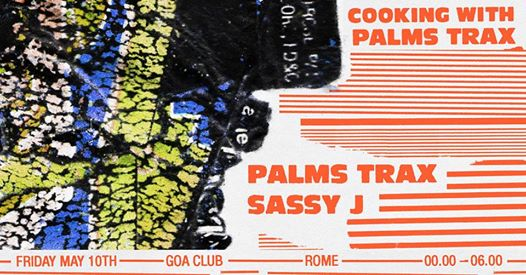 Cooking With Palms Trax ft. Sassy J at Goa Club eventi Roma eventi RM