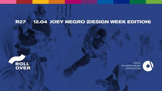 R27- Rollover Design Week Edition w/ Joey Negro at Apollo -12.04 eventi Milano eventi MI