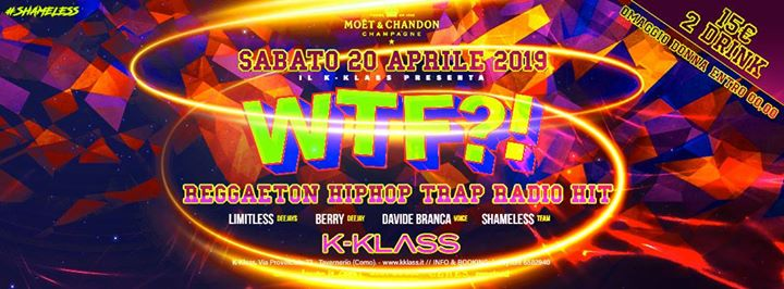 WTF?! at K-Klass, Sabato 20 aprile 2019 (15€ 2 Drink) eventi Tavernerio eventi CO